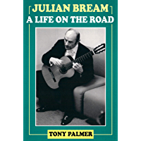 Julian Bream: A Life on the Road (English Edition)