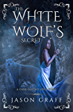 The White Wolf's Secret: A Dark Fantasy Love Story