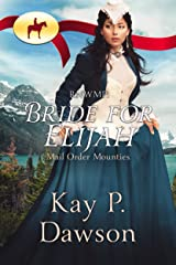 Bride for Elijah (Mail Order Mounties Book 2) Kindle Edition