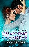Kiss My Heart Goodbye (Heart's Intent Book 4)