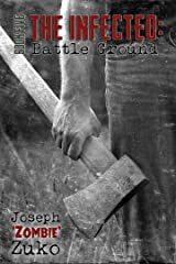 The Infected: Battle Ground (Book Five) Kindle Edition