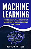Machine Learning: Guía Paso a Paso Para Implementar Algoritmos De Machine Learning Con Python (Machine Learning en Español/ Machine Learning in Spanish) (Inteligencia Artificial nº 2)