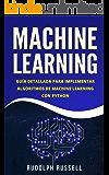 Machine Learning: Guía Paso a Paso Para Implementar Algoritmos De Machine Learning Con Python (Machine Learning en Español/ Machine Learning in Spanish) (Inteligencia Artificial nº 2)