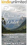 Dare To Cross The Water (A Dare Romance Series Book 1)