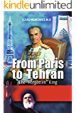 From Paris To Tehran - The Forgotten King: The Fascinating History of Iran, From the Persian Shah to Ayatollah Khomeini's Revolution (Middle Eastern Politics & Biographies)