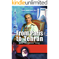 From Paris To Tehran - The Forgotten King: The Fascinating History of Iran, From the Persian Shah to Ayatollah Khomeini…