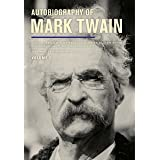 Autobiography of Mark Twain, Volume 3: The Complete and Authoritative Edition (Mark Twain Papers Book 12)