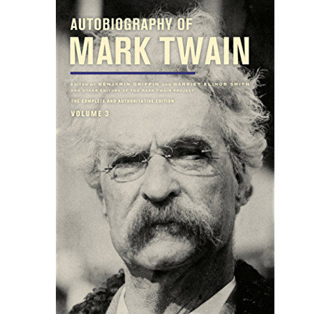 Autobiography Of Mark Twain Volume 3 The Complete And Authoritative Edition Mark Twain Papers Book 12 Kindle Edition By Twain Mark Smith Harriet E Ms Griffin Benjamin Literature Fiction Kindle