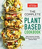 The Complete Plant-Based Cookbook: 500 Inspired, Flexible Recipes for Eating Well Without Meat (The Complete ATK…