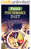 Peak Performance Diet: Fuel Your Body With Peak Performance Foods - Energy-Balanced And Energy-Rich Diet