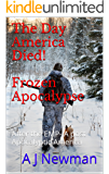 The Day America Died!  Frozen Apocalypse: After the EMP- A post Apocalyptic America