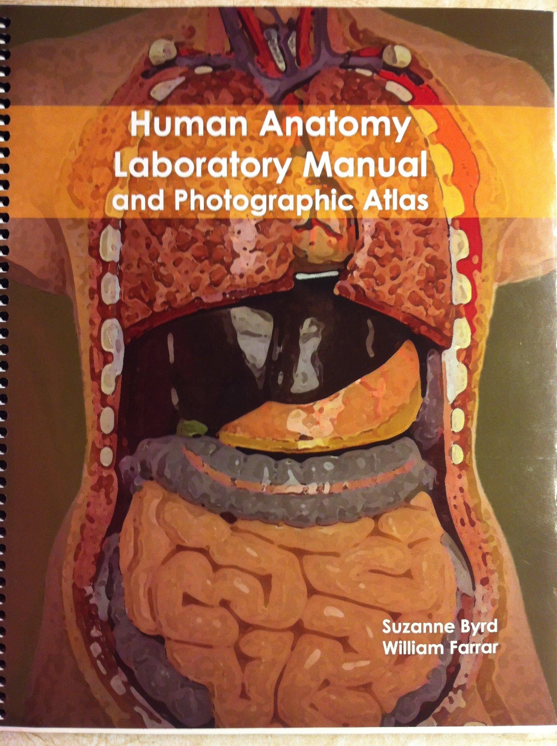 Human Anatomy Laboratory Manual and Photographic Atlas: Suzanne Byrd,  William Farrar: 9780078041341: Amazon.com: Books