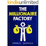 The Millionaire Factory: A Complete System for Becoming Insanely Rich