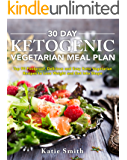 30 Day Ketogenic Vegetarian Meal Plan: Top 90 Foolproof, Delicious and Easy Keto Vegetarian Recipes to Lose Weight and Get Into Shape