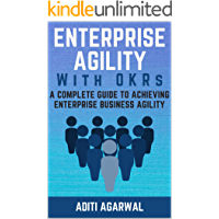 Enterprise Agility with OKRs: A Complete Guide to Achieving Enterprise Business Agility