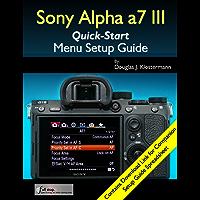 Sony Alpha a7 III Menu Setup Guide (English Edition)