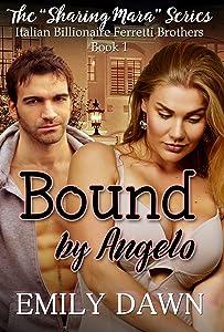 Bound by Angelo - Sharing Mara Series Book 1: The Italian Billionaire Ferretti Bros - Alpha Romance Stories about Curvy BBW Heroines (Sharing Mara - The Italian Billionaire Ferretti Bros)