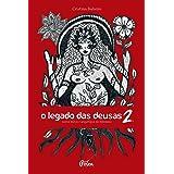 O legado das deusas (com baralho) Vol 2: Novos mitos e arquétipos do feminino