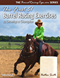 The First 51 Barrel Racing Exercises to Develop a Champion (BarrelRacingTips.com Book 2) (English Edition)