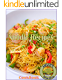 Noodle Recipes: 101 Delicious, Nutritious, Low Budget, Mouth watering Noodle Recipes Cookbook