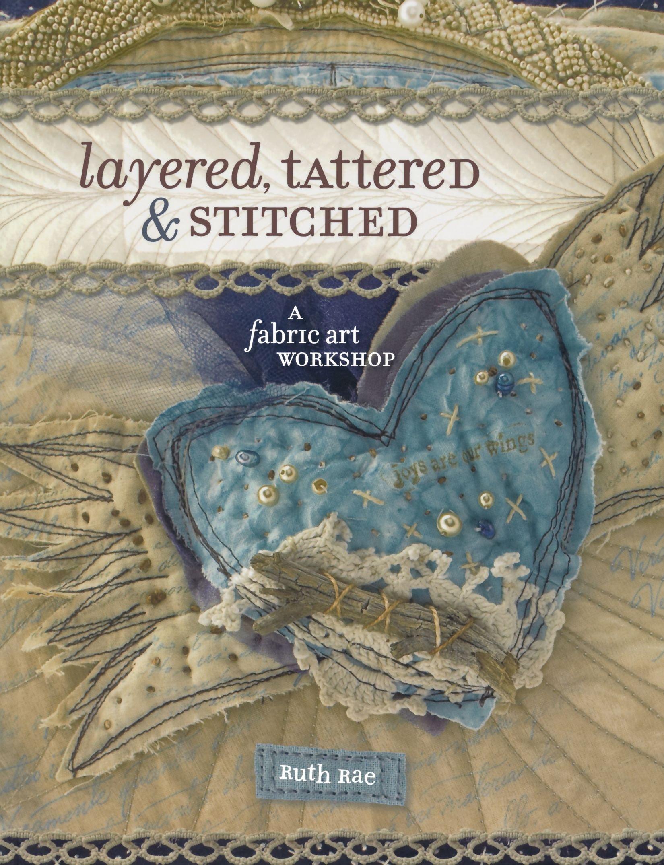 Layered Tattered And Stitched A Fabric Art Workshop Amazon Co Uk Rae Ruth 0035313645587 Books