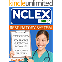 NCLEX: Respiratory System: The NCLEX Trainer: Content Review, 100+ Specific Practice Questions & Rationales, and Strategies for Test Success (NCLEX Review, Nursing Questions, NCLEX RN)