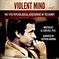 Violent Mind: The 1976 Psychological Assessment of Ted Bundy: Development of the Violent Mind, Book 3