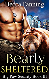 Bearly Sheltered (BBW Shifter Security Romance) (Big Paw Security Book 3)