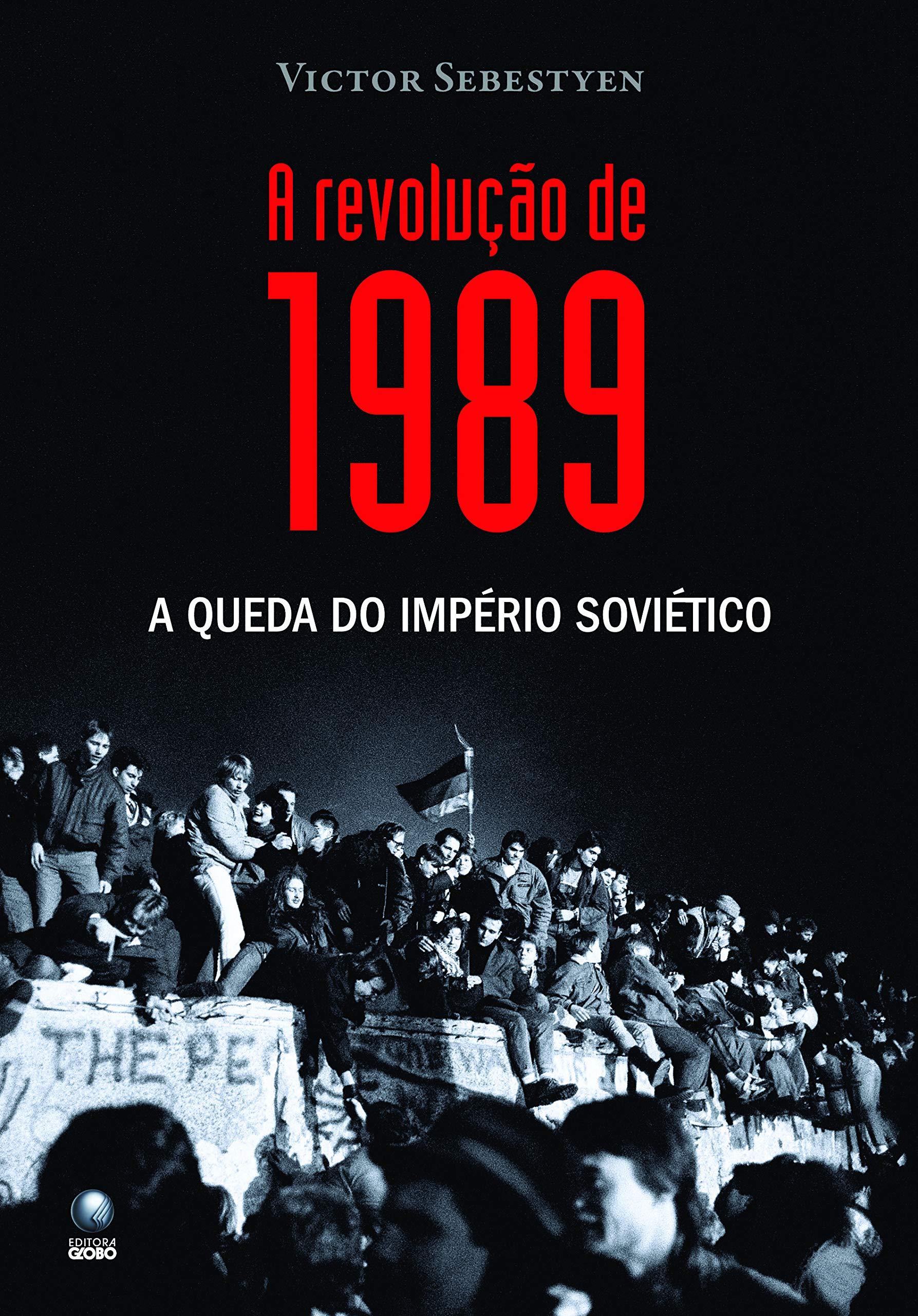 A revolução de 1989: A queda do império soviético: Sebestyen ...