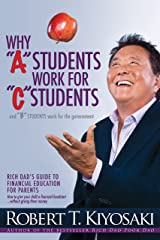 "Why ""A"" Students Work for ""C"" Students and Why ""B"" Students Work for the Government: Rich Dad's Guide to Financial Education for Parents Kindle Edition"