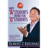 """Why """"A"""" Students Work for """"C"""" Students and Why """"B"""" Students Work for the Government: Rich Dad's Guide to Financial Education"""