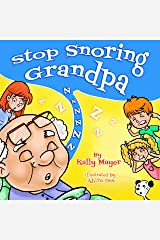Stop Snoring Grandpa! (Children's Book) Funny Rhyming Bedtime Story Picture Book for Beginner Readers (ages 2-8) (Funny Grandparents Series- (Beginner and Early Readers) 2) Kindle Edition