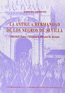 La antigua Hermandad de los Negros de Sevilla: Etnicidad, poder y sociedad en 600