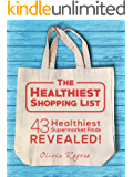 The Healthiest Shopping List (2nd Edition): 43 Healthiest Supermarket Finds Revealed!