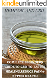 HEMP OIL AND CBD: COMPLETE BEGINNERS GUIDE TO CBD TO FASTER HEALING,REDUCE PAIN & BETTER HEALTH