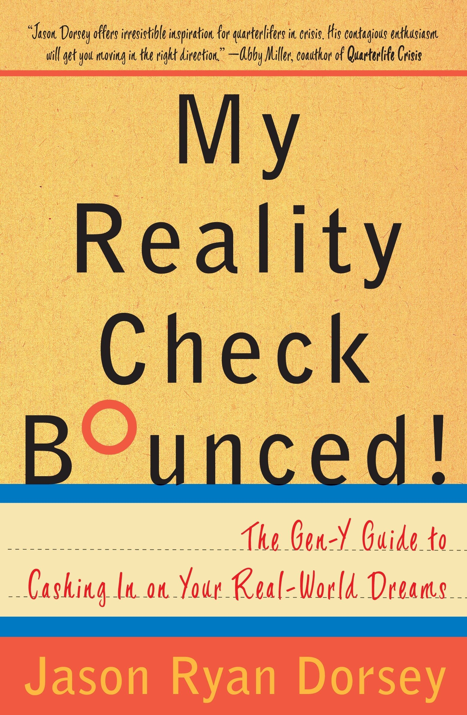 My Reality Check Bounced! The Twentysomething's Guide to Cashing in on Your  Real-World Dreams: Jason Ryan Dorsey: 9780767921831: Amazon.com: Books
