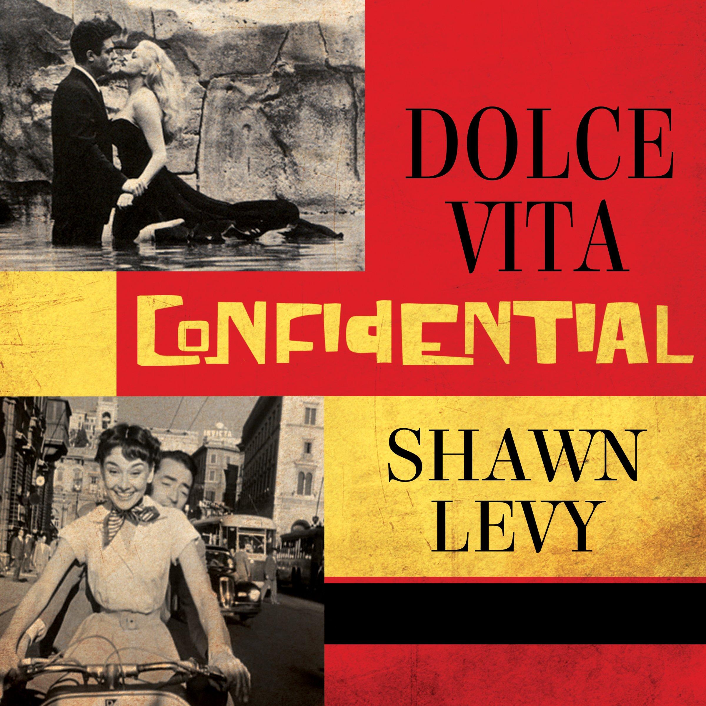Dolce Vita Confidential: Fellini, Loren, Pucci, Paparazzi, and the Swinging High Life of 1950s Rome