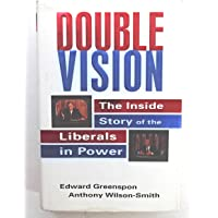 Double Vision: The Inside Story of the Liberals in Power