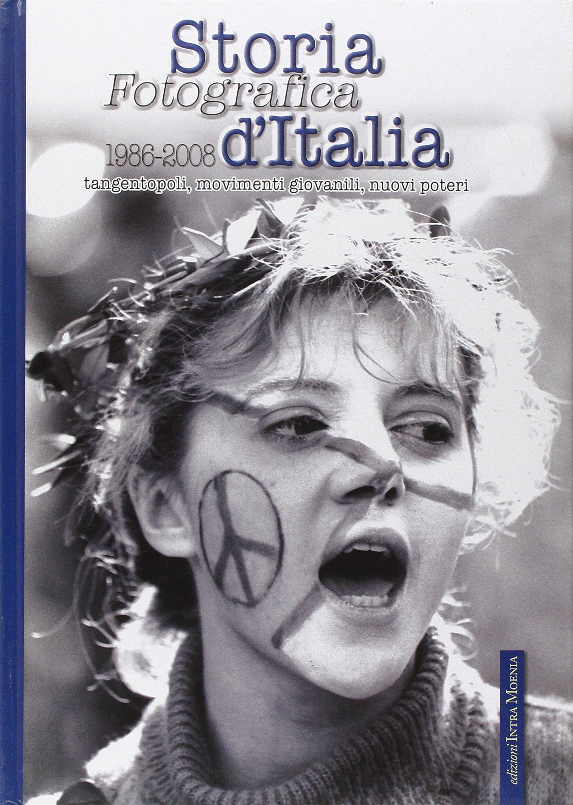Download Storia fotografica d'Italia (1986-2008). Tangentopoli, movimenti giovanili, nuovi poteri vol. 5 PDF ePub book