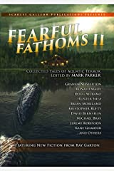 Fearful Fathoms II: Collected Tales of Aquatic Terror (Lakes & Other Bodies) Kindle Edition