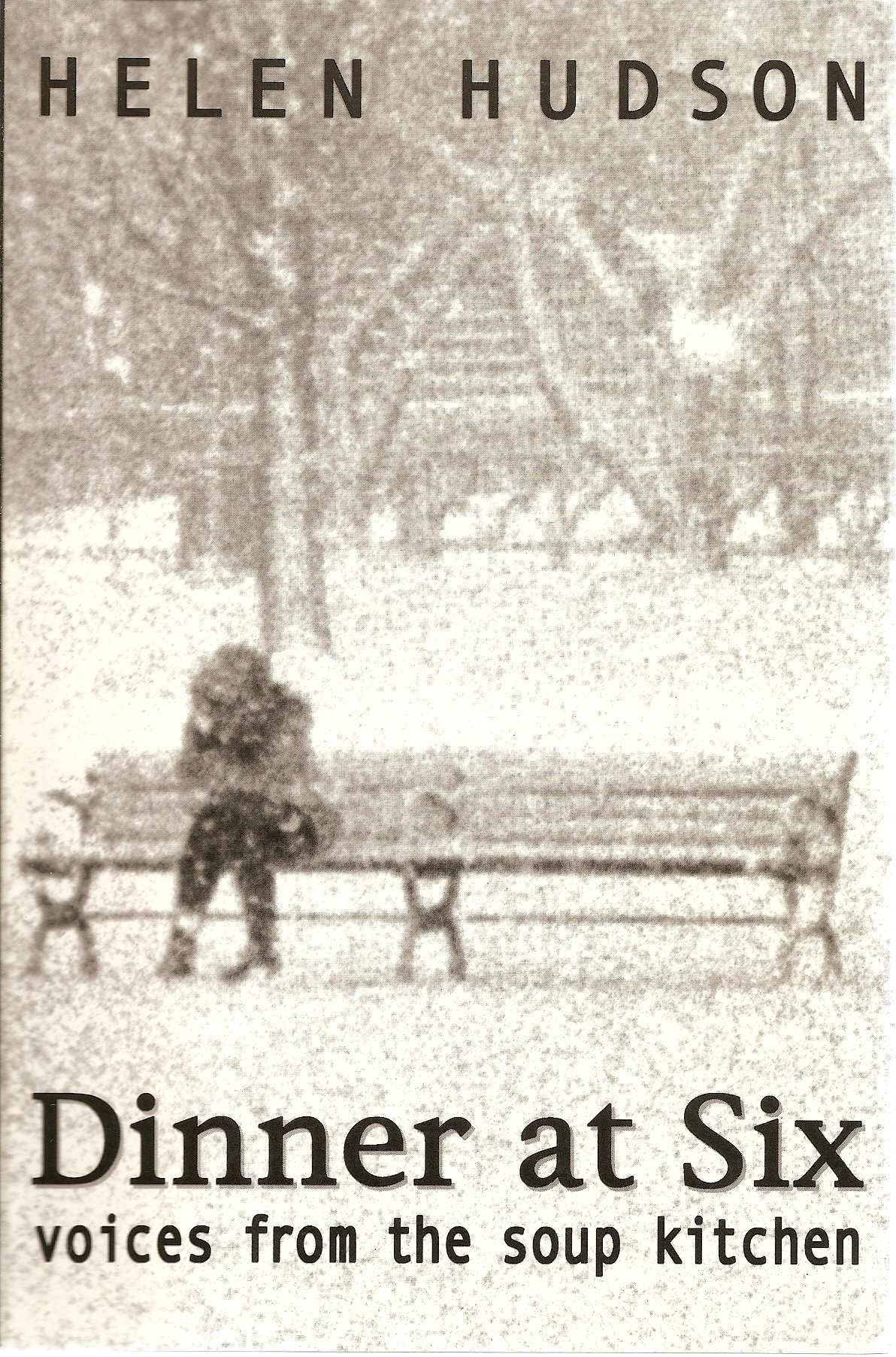 Dinner at six: Voices from the soup kitchen / by Helen Hudson: Helen ...