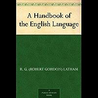 A Handbook of the English Language (English Edition)