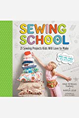 Sewing School ®: 21 Sewing Projects Kids Will Love to Make Kindle Edition