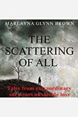 The Scattering of All: Tales from Extraordinary Survivors of Suicide Loss, The Survivor Series, Book 1 Audible Audiobook