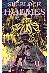 Sherlock Holmes and the Curse of Cthulhu Kindle Edition