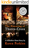 The Haunting of Thores-Cross: A scorned young woman will have her vengeance – even after death (Ghosts of Thores-Cross Book 1)
