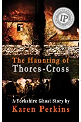 The Haunting of Thores-Cross: A scorned young woman will have her vengeance – even after death (Ghosts of Thores-Cross Book 1) Kindle Edition