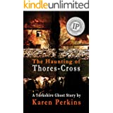 The Haunting of Thores-Cross: A scorned young woman will have her vengeance – even after death (Ghosts of Thores-Cross Book 1