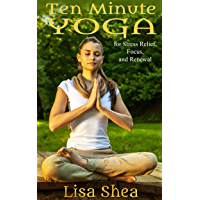 Ten Minute Yoga for Stress Relief, Focus, and Renewal (English Edition)