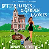 Better Haunts and Garden Gnomes: A Cozy Paranormal Mystery: A Happily Everlasting World Novel: (Un)Lucky Valley, Book 1